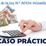 Ley N.° 30334 Calculo de las gratificaciones truncas y si las mismas se encuentran afectas