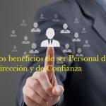 Los beneficios de ser Personal de Dirección y de Confianza.