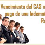 Vencimiento del CAS no origina pago de una indemnización ni reposición