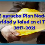 MTPE aprueba Plan Nacional de Seguridad y Salud en el Trabajo 2017-2021