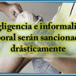 Negligencia e informalidad laboral serán sancionadas drásticamente