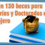 Ofrecen 130 becas para maestrías y doctorados en el extranjero