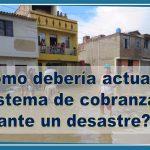 ¿Cómo debería actuar el sistema de cobranzas ante un desastre?